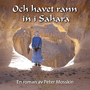 Och havet rann in i Sahara [And the Sea Flowed into the Sahara] | [Peter Mosskin]