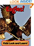 Eagles! Learn About Eagles and Enjoy...