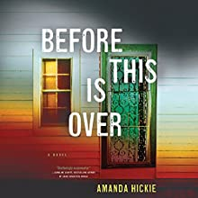 Before This Is Over Audiobook by Amanda Hickie Narrated by Cat Gould