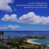 Aloha Table presents HAWAIIAN REGGAE HOT&BLOW selected by Naoyuki Honda