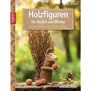 Holzfiguren für Herbst und Winter: Dekorationen aus Holzscheiten und mehr