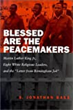 "Blessed Are the Peacemakers: Martin Luther King, Jr., Eight White Religious Leaders, and the ""Letter from Birmingham Jail"" (0807126551) by Bass, S. Jonathan"