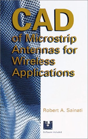 Cad Of Microstrip Antennas For Wireless Applications (Artech House Antennas And Propagation Library)