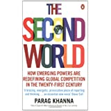 The Second World: Empires and Influence in the New Global Order: How Emerging Powers Are Redefining Global Competition in the Twenty-first Centuryby Parag Khanna