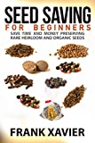 Seed Saving For Beginners: Save Time and Money Preserving Rare Heirloom And Organic Seeds