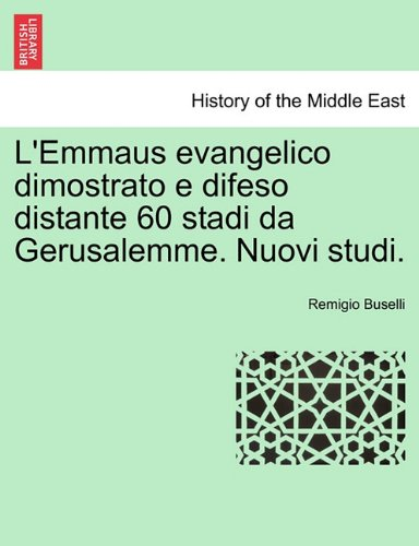 L'Emmaus evangelico dimostrato e difeso distante 60 stadi da Gerusalemme. Nuovi studi.