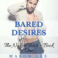 Bared Desires: The Naked Truth, Book One (       UNABRIDGED) by Mason Lee Narrated by James Talbot