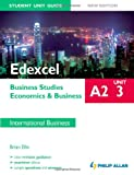 Brian Ellis Edexcel A2 Business Studies/Economics and Business, unit 3: Student Unit Guide, International Business