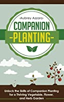 Companion Planting: Unlock the Skills of Companion Planting for a Thriving Vegetable, Flower, and Herb Garden (Companion Planting Guide - Your Complete ... the Garden of Your Dreams) (English Edition)