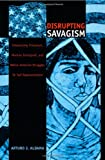 img - for Disrupting Savagism: Intersecting Chicana/o, Mexican Immigrant, and Native American Struggles for Self-Representation (Latin America Otherwise) book / textbook / text book