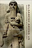 img - for Gilgamesh Among Us: Modern Encounters with the Ancient Epic book / textbook / text book