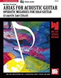 Mel Bay's Arias for Acoustic Guitar: Operatic Melodies Solo Guitar (0786678909) by James Edwards