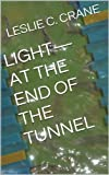img - for LIGHT-AT THE END OF THE TUNNEL book / textbook / text book