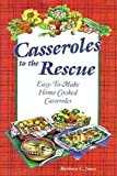 Casseroles to the Rescue: Easy-To-Make Home-Cooked Casseroles (193129450X) by Jones, Barbara C.