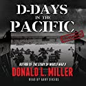 D-Days in the Pacific (       UNABRIDGED) by Donald L. Miller Narrated by Gary Dikeos