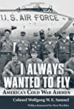 Image of I Always Wanted to Fly: America's Cold War Airmen