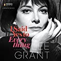 I Said Yes to Everything (       UNABRIDGED) by Lee Grant Narrated by Orlagh Cassidy