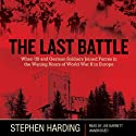 The Last Battle: When US and German Soldiers Joined Forces in the Waning Hours of World War II in Europe (       UNABRIDGED) by Stephen Harding Narrated by Joe Barrett