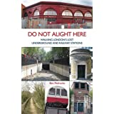 Do Not Alight Here: Walking London's Lost Underground and Railway Stationsby Ben Pedroche