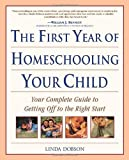 img - for The First Year of Homeschooling Your Child: Your Complete Guide to Getting Off to the Right Start by Dobson, Linda 1st (first) Edition [Paperback(2001/5/24)] book / textbook / text book