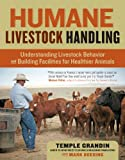 Humane Livestock Handling: Understanding livestock behavior and building facilities for healthier animals (1603420282) by Grandin, Temple