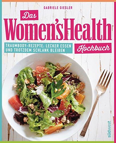 das-womens-health-kochbuch-traumbody-rezepte-lecker-essen-und-trotzdem-schlank-bleiben-german-editio
