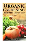 Beginners Step-By-Step Guide To Organic Gardening From Home. (Organic Gardening, Vegetable Gardening, Herbs, Beginners Gardening, Vegetable Gardening, hydroponics, botanical, home garden,)