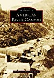 img - for American River Canyon (Images of America) book / textbook / text book
