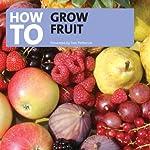 How to Grow Fruit   Tom Petherick