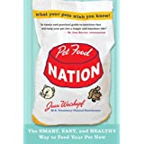 Pet Food Nation: The Smart, Easy, and Healthy Way to Feed Your Pet Now ~ Joan Weiskopf