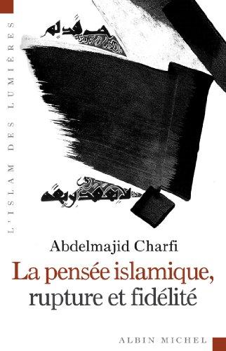 Abdelmajid Charfi - La Pensée islamique, rupture et fidélité (L'islam des lumières)