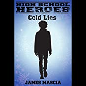 High School Heroes: Cold Lies | [James Mascia]