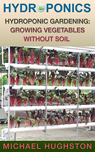Hydroponics: Hydroponic Gardening: Growing Vegetables Without Soil (aquaculture, herb garden, aquaponics, grow lights, hydrofarm, hydroponic systems, indoor garden)