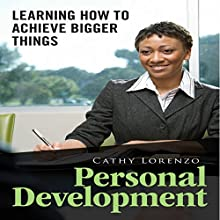 Personal Development: Learning How to Achieve Bigger Things (       UNABRIDGED) by Cathy Lorenzo Narrated by Dave Wright