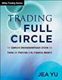 Trading Full Circle: The Complete Underground Trader System For Timing and Profiting in All Financial Markets (Wiley Trading)