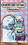 Robots Have No Tails (Lancer Science Fiction, No. 75-464) (0447754645) by Henry Kuttner
