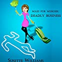 Deadly Business: Maid for Murder, Book 1 Audiobook by Susette Williams Narrated by Allyson Voller
