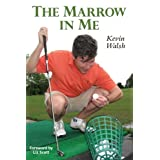 "The Marrow in Me (Hardcover) By Kevin Walsh          Buy new: $17.77 39 used and new from $0.01     Customer Rating:       First tagged ""golf ball"" by Kevin Walsh ""The Marrow in Me"""