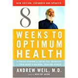 Eight Weeks to Optimum Health, Revised Editionby Andrew Weil Md