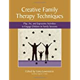 Creative Family Therapy Techniques: Play, Art, and Expressive Activities to Engage Children in Family Sessions ~ Liana Lowenstein