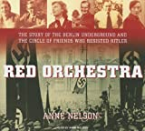 Red Orchestra: The Story of the Berlin Underground and the Circle of Friends Who Resisted Hitler