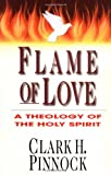 Flame of Love: A Theology of the Holy Spirit (0830815902) by Pinnock, Clark H.