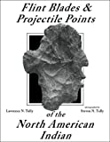 img - for Flint Blades and Projectile Points of the North American Ind book / textbook / text book