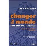 Changer le monde sans prendre le pouvoir : Le sens de la r�volution aujourd'huipar John Holloway