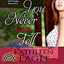 You Never Can Tell Audiobook by Kathleen Eagle Narrated by Katrina Carmony
