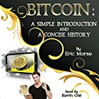 Bitcoin: A Simple Introduction and a Concise History Hörbuch von Eric Morse Gesprochen von: Kevin Gisi