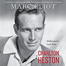 Charlton Heston: Hollywood's Last Icon Audiobook by Marc Eliot Narrated by Marc Eliot