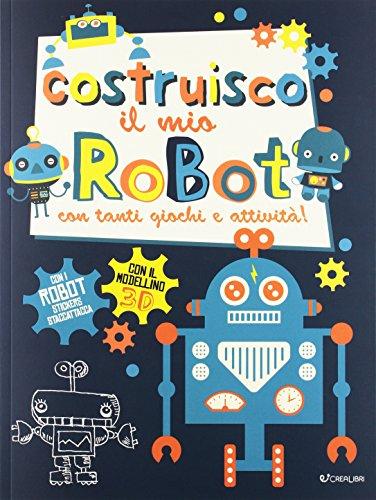 Costruisco il mio robot con tanti giochi e attività! Con adesivi