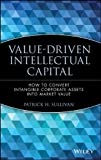img - for Value Driven Intellectual Capital: How to Convert Intangible Corporate Assets Into Market Value by Sullivan, Patrick H. (2000) Hardcover book / textbook / text book