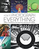 How to Photograph Everything (Popular Photography): 500 Beautiful Photos and the Skills You Need to Take Them